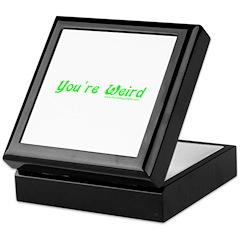You're Wierd Keepsake Box