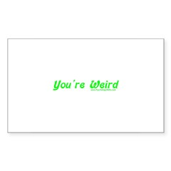 You're Wierd Rectangle Sticker 50 pk)