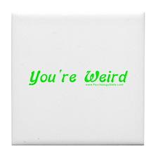 You're Wierd Tile Coaster