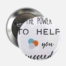 """The power to help you succeed. 2.25"""" Button"""