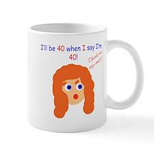 When I say I'm 40 Small Small Mug