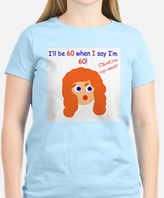 When I say I'm 60 T-Shirt