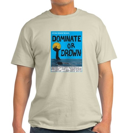 Dominate or Drown Light T-Shirt