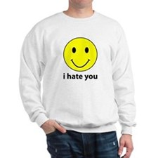i hate you Sweatshirt