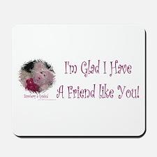 Friend like you Mousepad