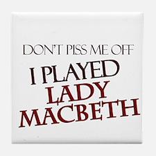 I Played Lady Macbeth Tile Coaster