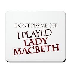 I Played Lady Macbeth Mousepad