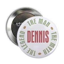 "Dennis Man Myth Legend 2.25"" Button"