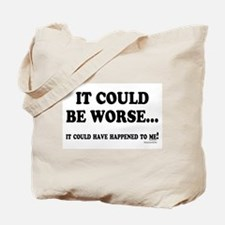 Could Be Worse Tote Bag