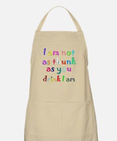 I Am Not As Thunk As You Drink I Am BBQ Apron