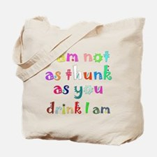 I Am Not As Thunk As You Drink I Am Tote Bag