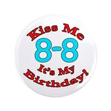 "Kiss Me It's My 8-8 Birthday 3.5"" Button"