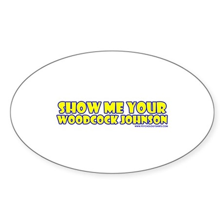 Show Me Your Woodcock Johnson Oval Sticker