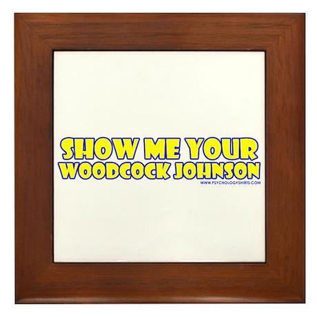 Show Me Your Woodcock Johnson Framed Tile