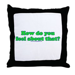 How Do You Feel About That Throw Pillow