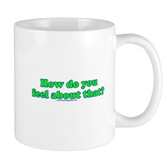 How Do You Feel About That Mug