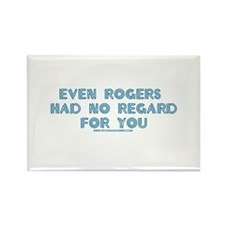 Rogers Had No Regard Rectangle Magnet