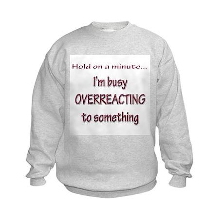 Overreacting Kids Sweatshirt