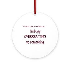 Overreacting Ornament (Round)