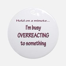 Overreacting Ornament (Round)