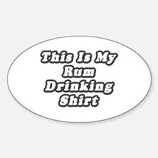 """My Rum Drinking Shirt"" Oval Decal"