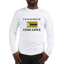 I'm Wanted In Zimbabwe Long Sleeve T-Shirt