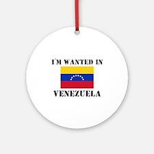 I'm Wanted In Venezuela Ornament (Round)