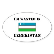 I'm Wanted In Uzbekistan Oval Decal