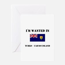 I'm Wanted In Turks & Caicos Island Greeting Card