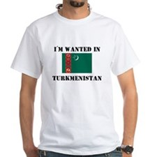 I'm Wanted In Turkmenistan Shirt