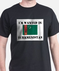 I'm Wanted In Turkmenistan T-Shirt