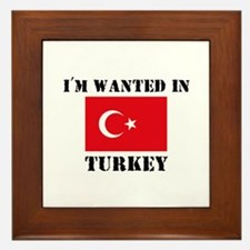 I'm Wanted In Turkey Framed Tile
