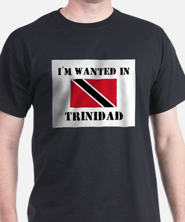 I'm Wanted In Trinidad T-Shirt