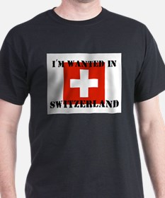 I'm Wanted In Switzerland T-Shirt