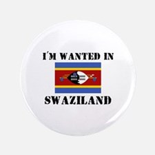 """I'm Wanted In Swaziland 3.5"""" Button"""