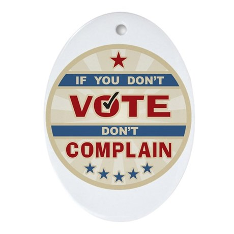 Don't Vote Don't Complain Oval Ornament