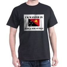 I'm Wanted In Papua New Guinea T-Shirt