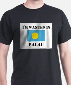 I'm Wanted In Palau T-Shirt