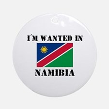 I'm Wanted In Namibia Ornament (Round)