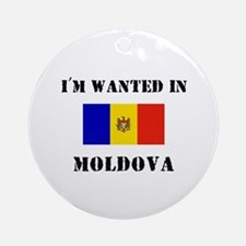 I'm Wanted In Moldova Ornament (Round)