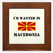 I'm Wanted In Macedonia Framed Tile
