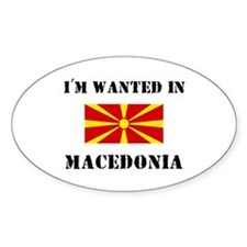 I'm Wanted In Macedonia Oval Decal