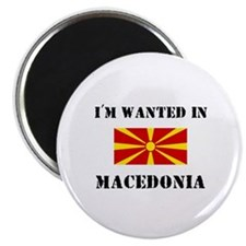 """I'm Wanted In Macedonia 2.25"""" Magnet (10 pack)"""