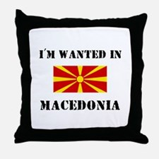 I'm Wanted In Macedonia Throw Pillow