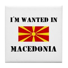 I'm Wanted In Macedonia Tile Coaster