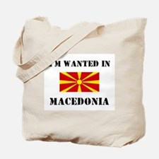 I'm Wanted In Macedonia Tote Bag
