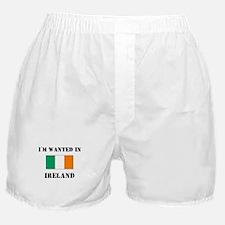 I'm Wanted In Ireland Boxer Shorts
