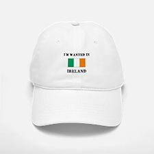 I'm Wanted In Ireland Baseball Baseball Cap