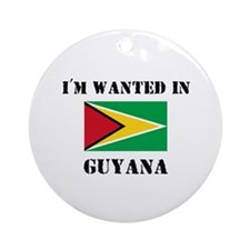 I'm Wanted In Guyana Ornament (Round)