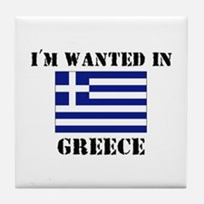 I'm Wanted In Greece Tile Coaster